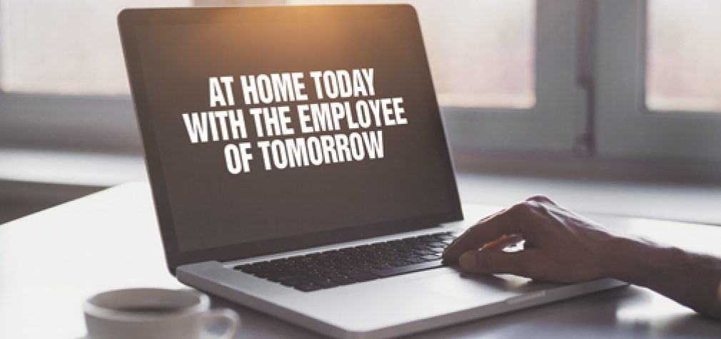 AT HOME TODAY WITH THE EMPLOYEE OF TOMORROW
