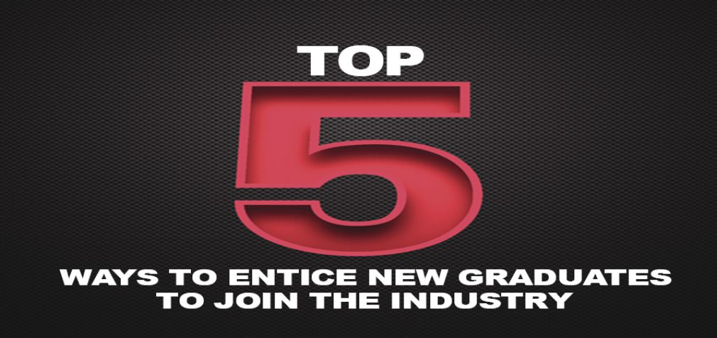 Five Ways to Entice New Graduates to Join the Industry